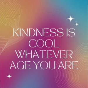 the words kindness is cool whatever age you are against a multicolored background
